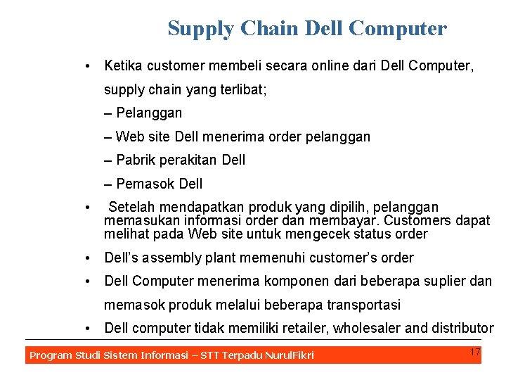 Supply Chain Dell Computer • Ketika customer membeli secara online dari Dell Computer, supply
