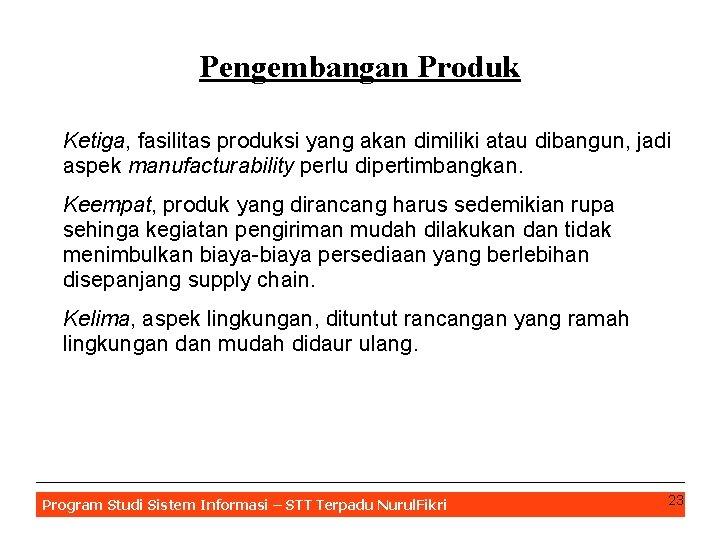 Pengembangan Produk Ketiga, fasilitas produksi yang akan dimiliki atau dibangun, jadi aspek manufacturability perlu