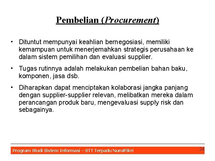 Pembelian (Procurement) • Dituntut mempunyai keahlian bernegosiasi, memiliki kemampuan untuk menerjemahkan strategis perusahaan ke