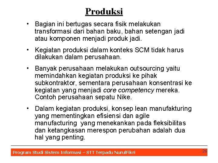Produksi • Bagian ini bertugas secara fisik melakukan transformasi dari bahan baku, bahan setengan
