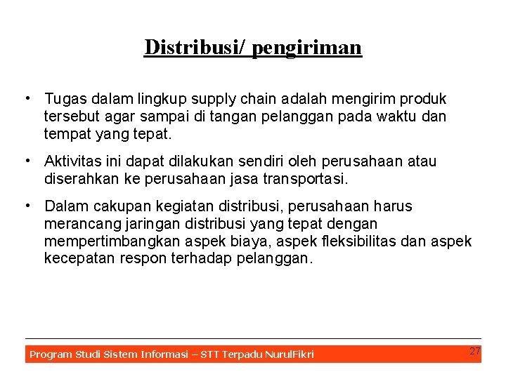 Distribusi/ pengiriman • Tugas dalam lingkup supply chain adalah mengirim produk tersebut agar sampai