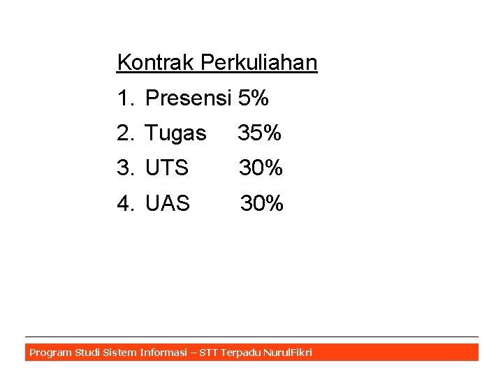 Kontrak Perkuliahan 1. Presensi 5% 2. Tugas 35% 3. UTS 30% 4. UAS 30%