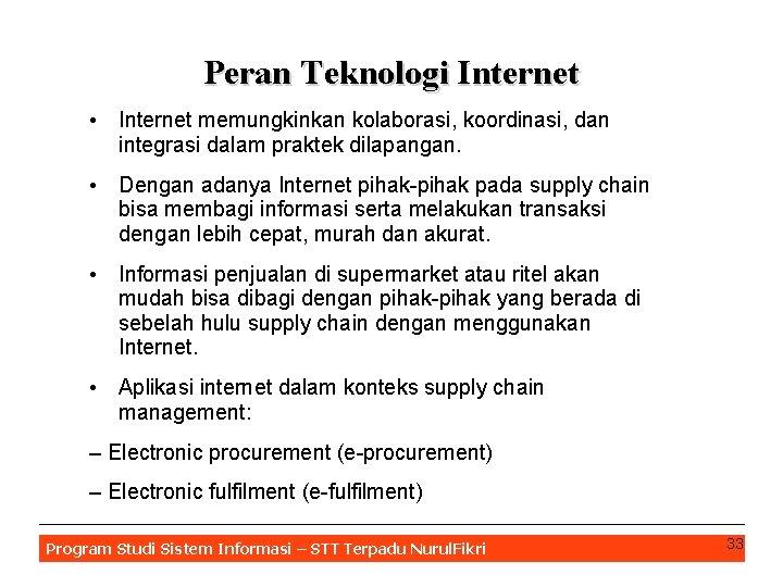 Peran Teknologi Internet • Internet memungkinkan kolaborasi, koordinasi, dan integrasi dalam praktek dilapangan. •