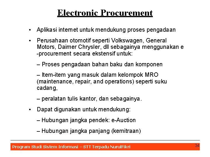 Electronic Procurement • Aplikasi internet untuk mendukung proses pengadaan • Perusahaan otomotif seperti Volkswagen,