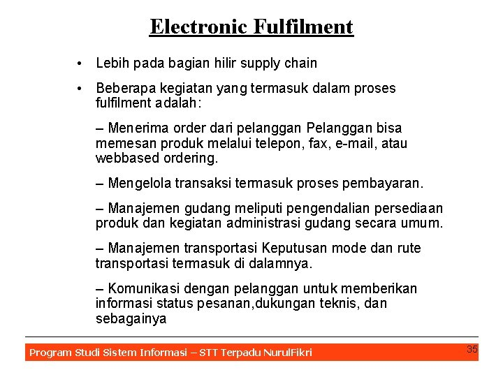 Electronic Fulfilment • Lebih pada bagian hilir supply chain • Beberapa kegiatan yang termasuk