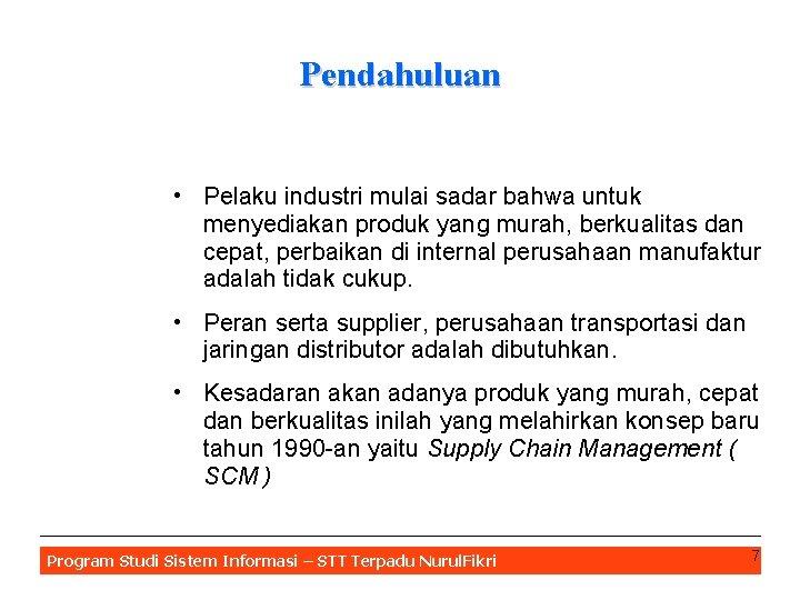 Pendahuluan • Pelaku industri mulai sadar bahwa untuk menyediakan produk yang murah, berkualitas dan
