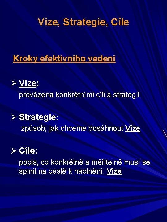 Vize, Strategie, Cíle Kroky efektivního vedení Ø Vize: provázena konkrétními cíli a strategií Ø