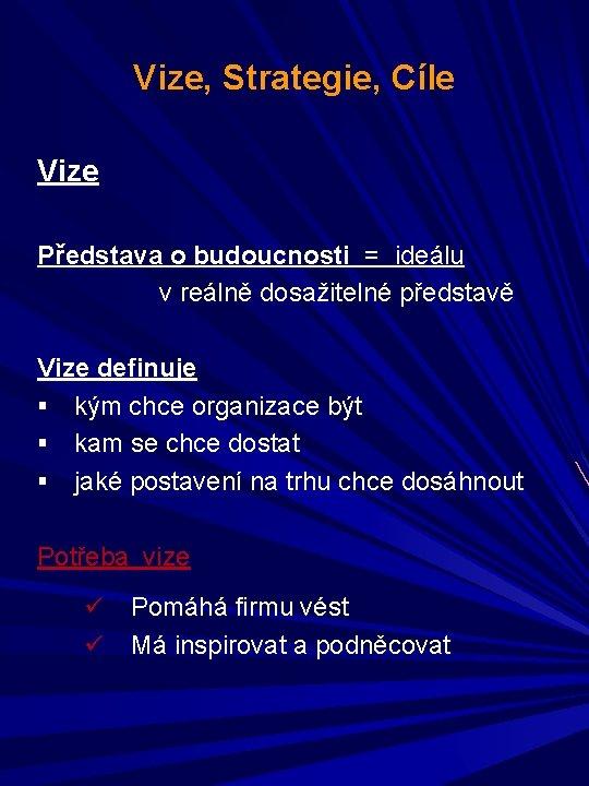 Vize, Strategie, Cíle Vize Představa o budoucnosti = ideálu v reálně dosažitelné představě Vize