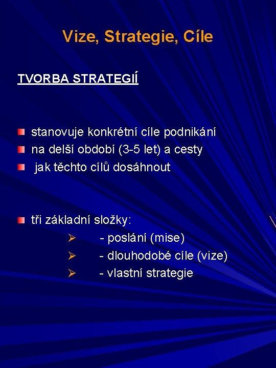 Vize, Strategie, Cíle TVORBA STRATEGIÍ stanovuje konkrétní cíle podnikání na delší období (3 -5