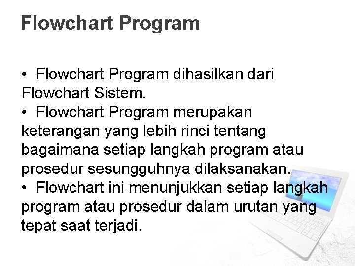 Flowchart Program • Flowchart Program dihasilkan dari Flowchart Sistem. • Flowchart Program merupakan keterangan