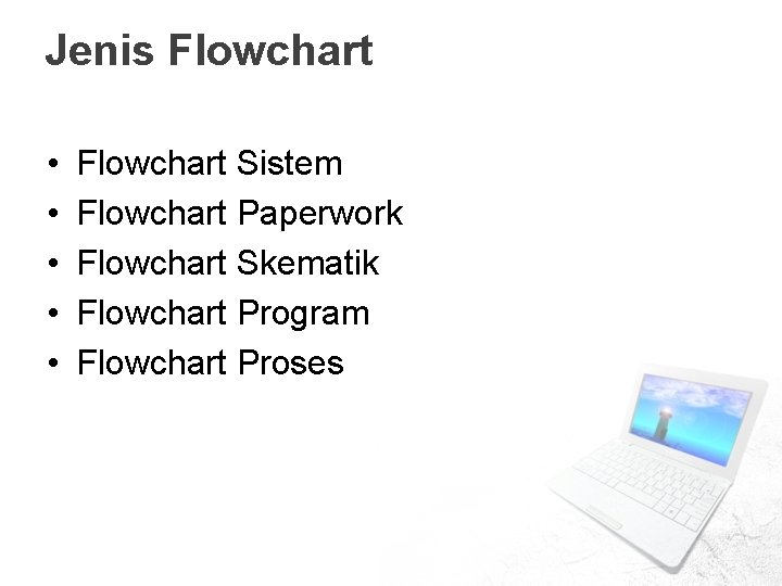 Jenis Flowchart • • • Flowchart Sistem Flowchart Paperwork Flowchart Skematik Flowchart Program Flowchart