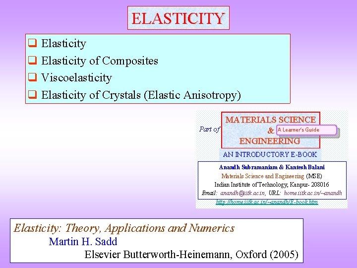 ELASTICITY q Elasticity of Composites q Viscoelasticity q Elasticity of Crystals (Elastic Anisotropy) Part