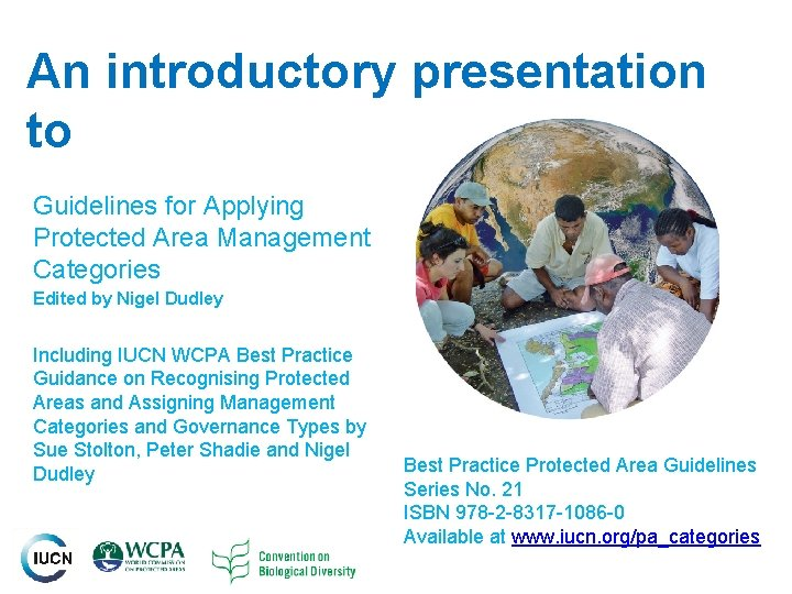 An introductory presentation to Guidelines for Applying Protected Area Management Categories Edited by Nigel