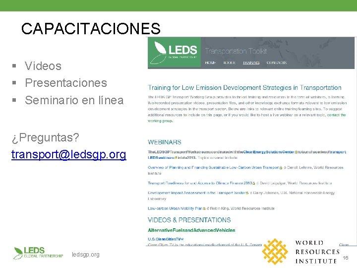 CAPACITACIONES § Videos § Presentaciones § Seminario en línea ¿Preguntas? transport@ledsgp. org 16