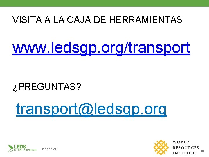 VISITA A LA CAJA DE HERRAMIENTAS www. ledsgp. org/transport ¿PREGUNTAS? transport@ledsgp. org 18