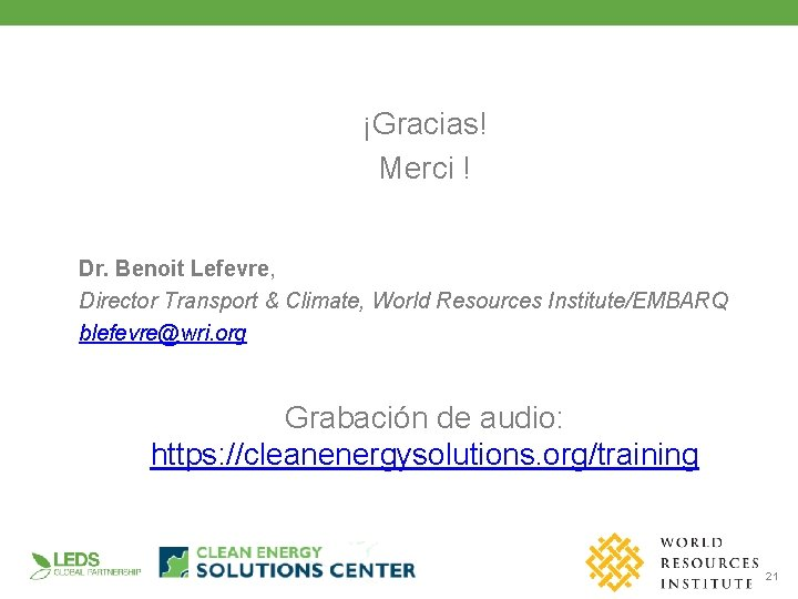 ¡Gracias! Merci ! Dr. Benoit Lefevre, Director Transport & Climate, World Resources Institute/EMBARQ blefevre@wri.