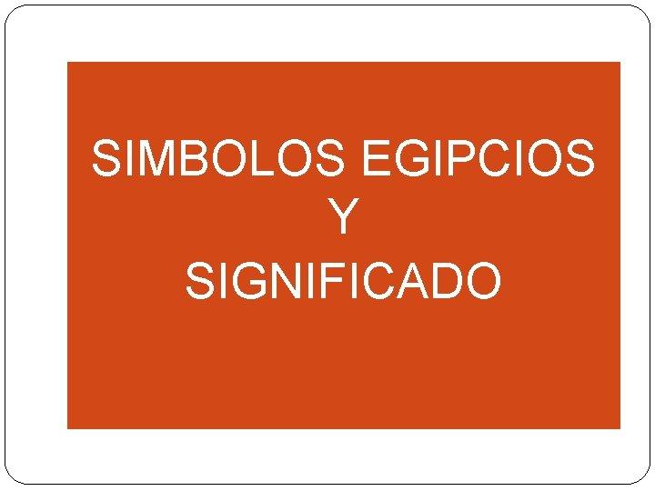 SIMBOLOS EGIPCIOS Y SIGNIFICADO
