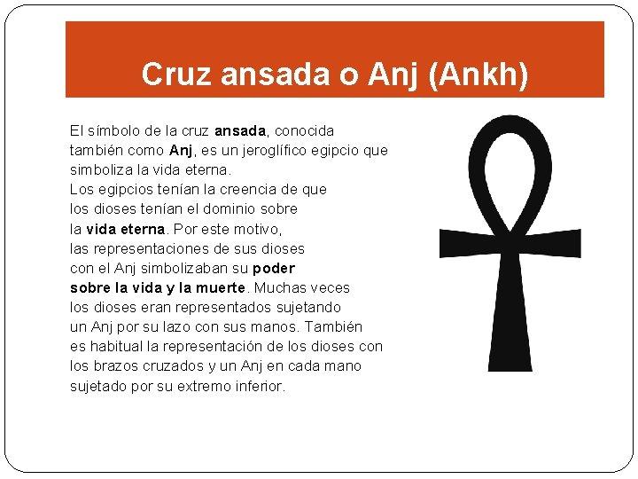 Cruz ansada o Anj (Ankh) El símbolo de la cruz ansada, conocida también como