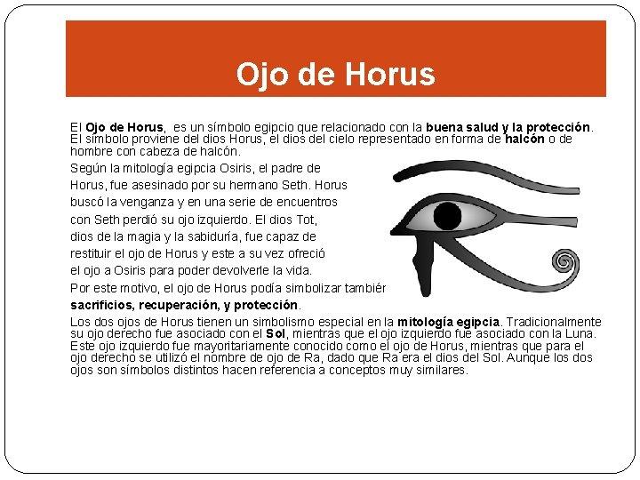 Ojo de Horus El Ojo de Horus, es un símbolo egipcio que relacionado con