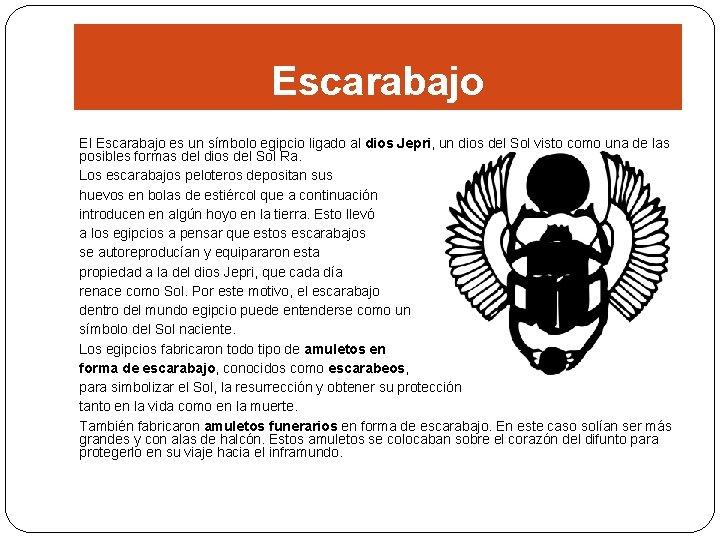 Escarabajo El Escarabajo es un símbolo egipcio ligado al dios Jepri, un dios del