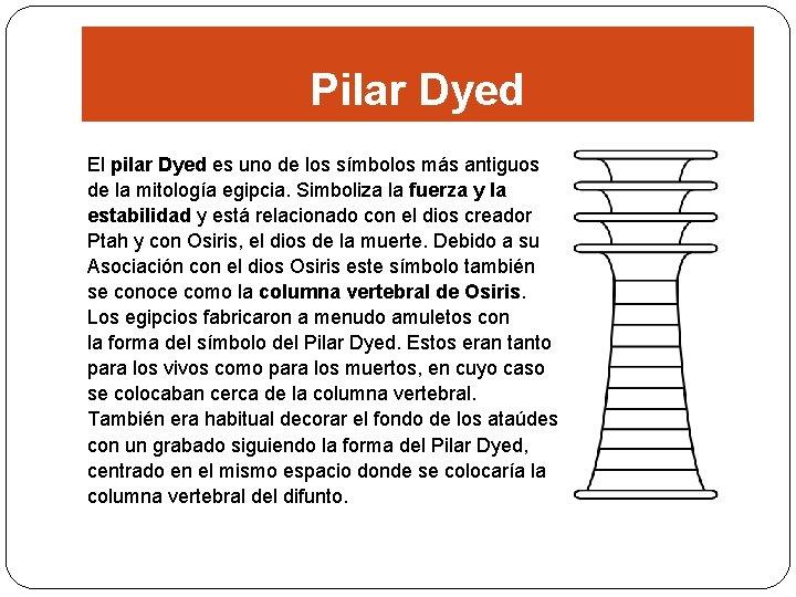 Pilar Dyed El pilar Dyed es uno de los símbolos más antiguos de la