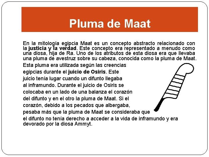 Pluma de Maat En la mitología egipcia Maat es un concepto abstracto relacionado con