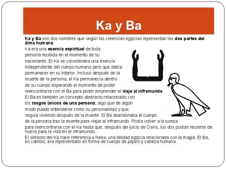 Ka y Ba son dos nombres que según las creencias egipcias representan las dos