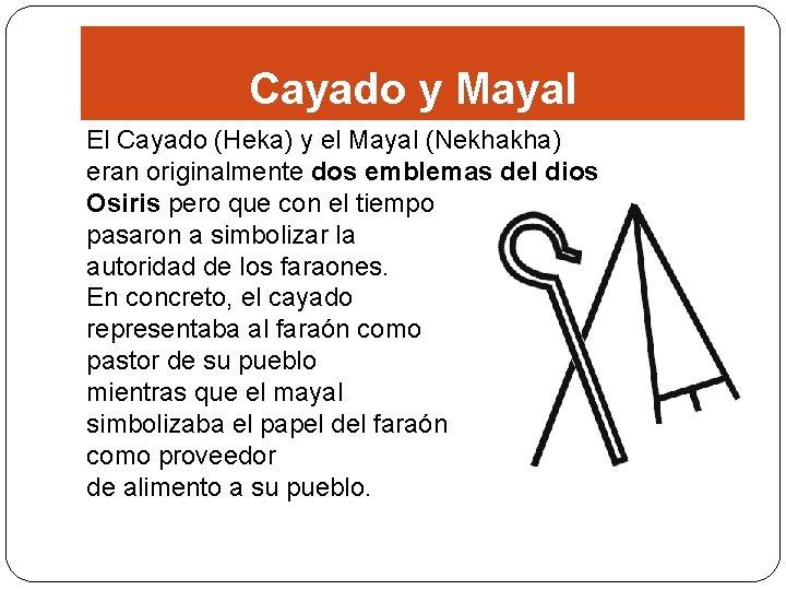 Cayado y Mayal El Cayado (Heka) y el Mayal (Nekhakha) eran originalmente dos emblemas