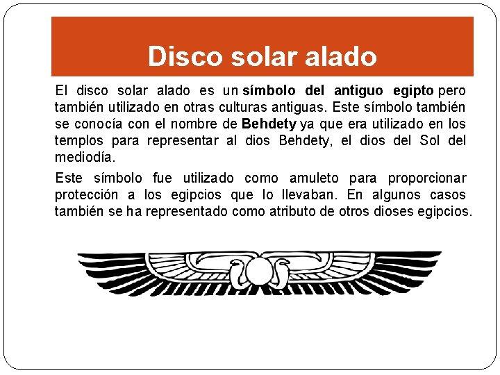 Disco solar alado El disco solar alado es un símbolo del antiguo egipto pero