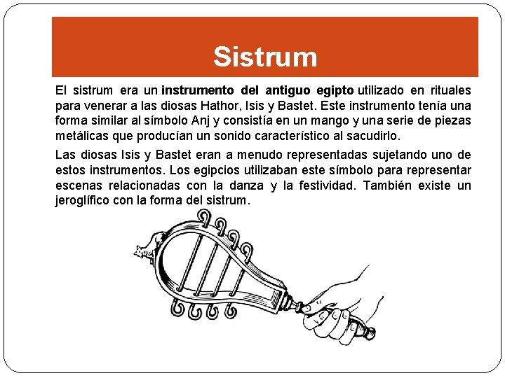 Sistrum El sistrum era un instrumento del antiguo egipto utilizado en rituales para venerar