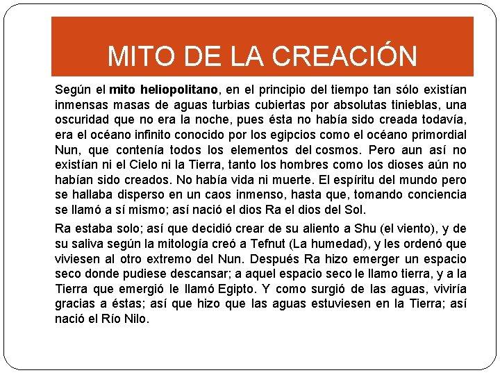 MITO DE LA CREACIÓN Según el mito heliopolitano, en el principio del tiempo tan