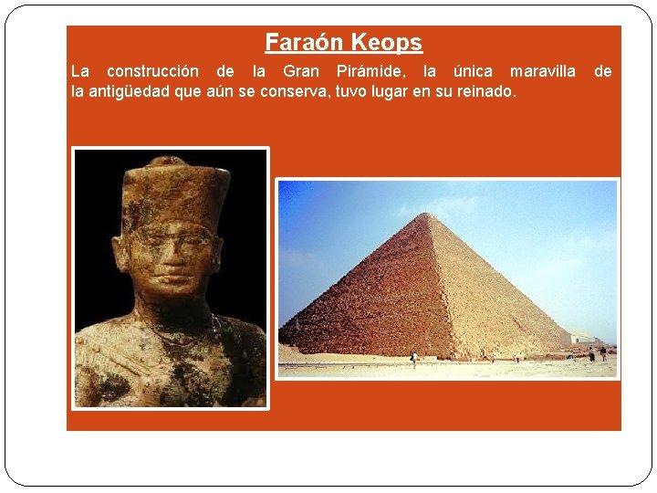 Faraón Keops La construcción de la Gran Pirámide, la única maravilla de la antigüedad