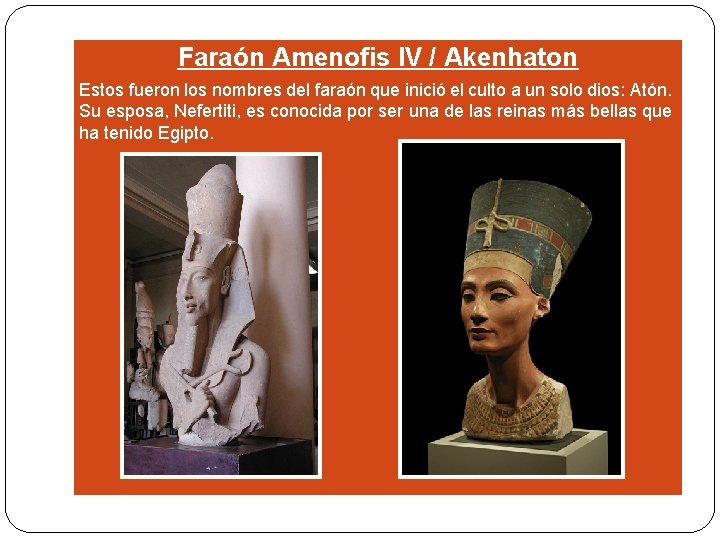 Faraón Amenofis IV / Akenhaton Estos fueron los nombres del faraón que inició el