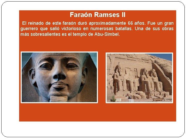 Faraón Ramses II El reinado de este faraón duró aproximadamente 66 años. Fue un