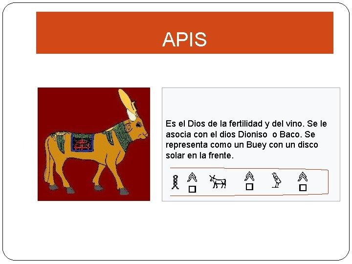 APIS Es el Dios de la fertilidad y del vino. Se le asocia con