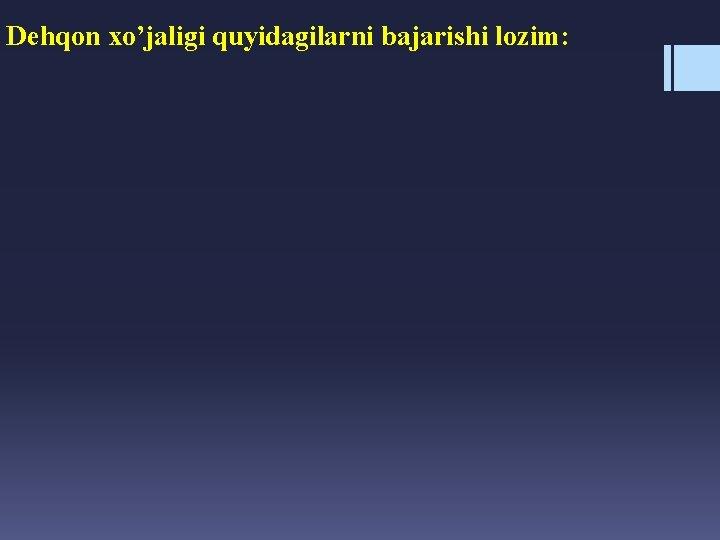 Dehqon xo'jaligi quyidagilarni bajarishi lozim: