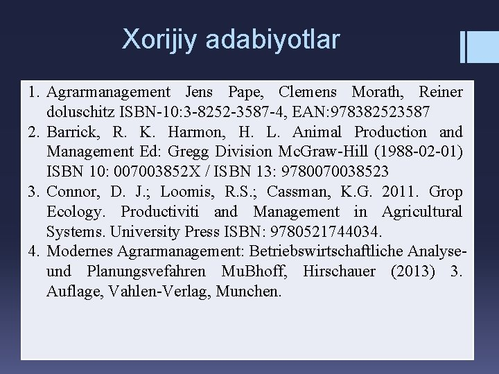 Xorijiy adabiyotlar 1. Agrarmanagement Jens Pape, Clemens Morath, Reiner doluschitz ISBN-10: 3 -8252 -3587