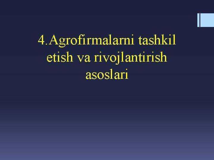 4. Agrofirmalarni tashkil etish va rivojlantirish asoslari