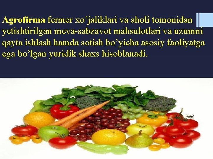 Agrofirma fermer xo'jaliklari va aholi tomonidan yetishtirilgan meva-sabzavot mahsulotlari va uzumni qayta ishlash hamda