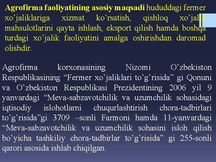 Agrofirma faoliyatining asosiy maqsadi hududdagi fermer xo'jaliklariga xizmat ko'rsatish, qishloq xo'jalik mahsulotlarini qayta ishlash,