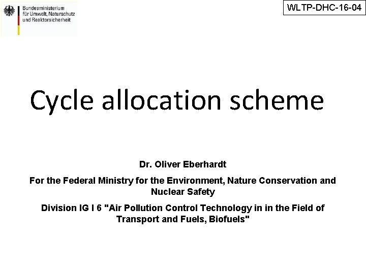 WLTP-DHC-16 -04 Cycle allocation scheme Dr. Oliver Eberhardt For the Federal Ministry for the