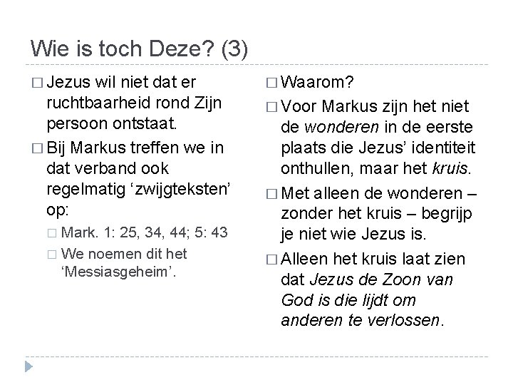 Wie is toch Deze? (3) � Jezus wil niet dat er � Waarom? ruchtbaarheid
