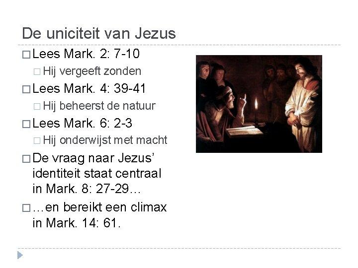 De uniciteit van Jezus � Lees Mark. 2: 7 -10 � Hij vergeeft zonden