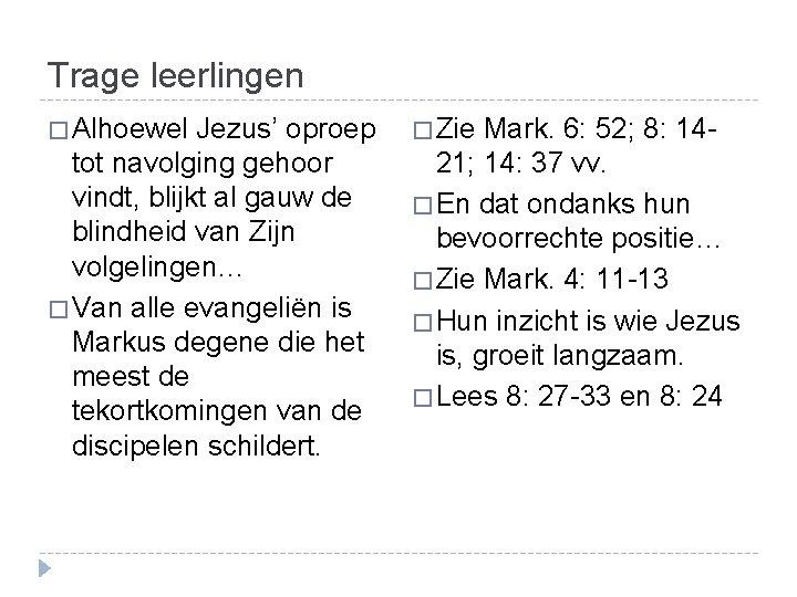 Trage leerlingen � Alhoewel Jezus' oproep � Zie Mark. 6: 52; 8: 14 -