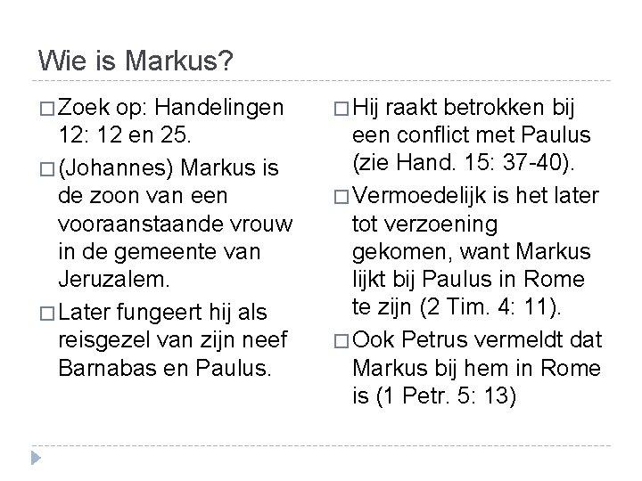 Wie is Markus? � Zoek op: Handelingen � Hij raakt betrokken bij 12: 12