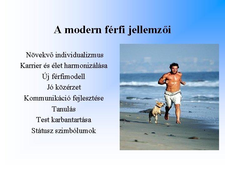 A modern férfi jellemzői Növekvő individualizmus Karrier és élet harmonizálása Új férfimodell Jó közérzet