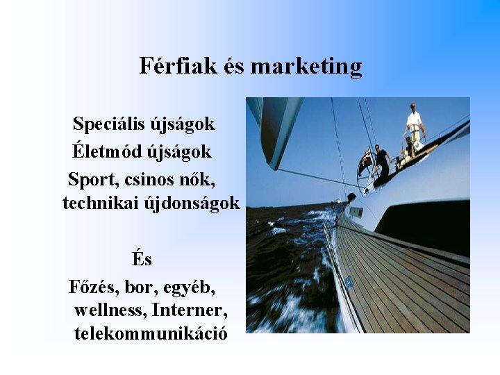 Férfiak és marketing Speciális újságok Életmód újságok Sport, csinos nők, technikai újdonságok És Főzés,