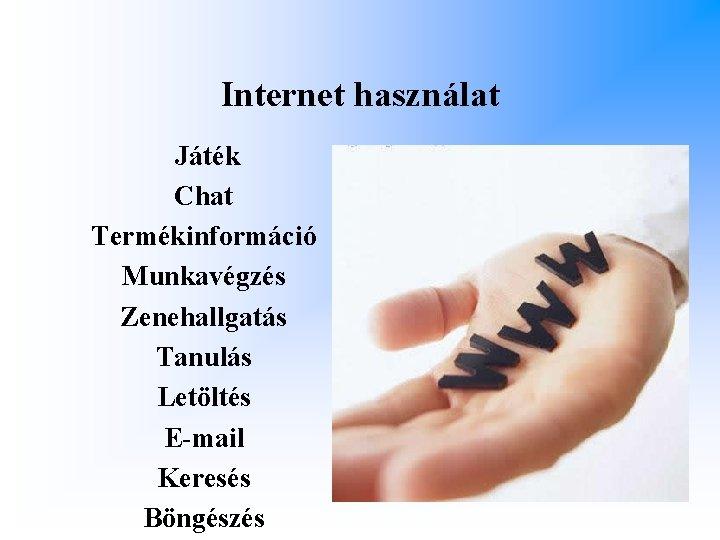 Internet használat Játék Chat Termékinformáció Munkavégzés Zenehallgatás Tanulás Letöltés E-mail Keresés Böngészés