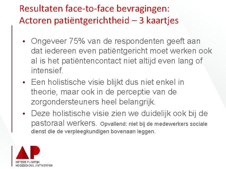 Resultaten face-to-face bevragingen: Actoren patiëntgerichtheid – 3 kaartjes • Ongeveer 75% van de respondenten