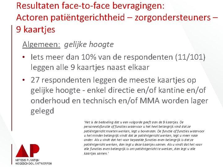Resultaten face-to-face bevragingen: Actoren patiëntgerichtheid – zorgondersteuners – 9 kaartjes Algemeen: gelijke hoogte •